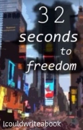 32 seconds to freedom by Icouldwriteabook