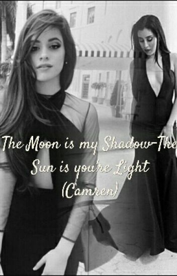 The Moon is my Shadow - The Sun is you're Light (Camren)