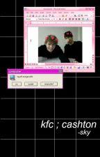kfc; cashton by milkchael