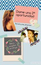 Dame una 2ª oportunidad by Lara_bautista_styles
