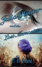 Julia Hunter and the Lost Memories by tigger1217