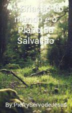 A Criação do mundo e o Plano da Salvação by PierryServodeJesus