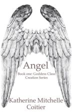 Angel {Goddess Class Creation: Book One} by Katherin3Coitier