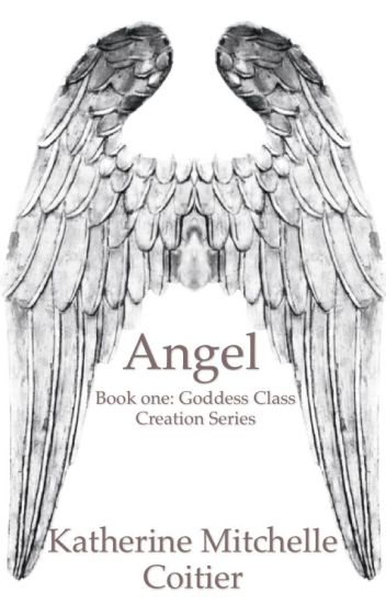 Angel {Goddess Class Creation: Book One}