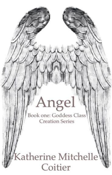 Angel {Goddess Class Creation: Book One}
