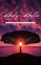 Baby Bella | #Wattys2016 by A_xinspire