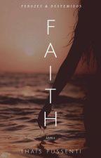 Faith - Série Ferozes & Destemidos #1 (COMPLETO) by thais_699