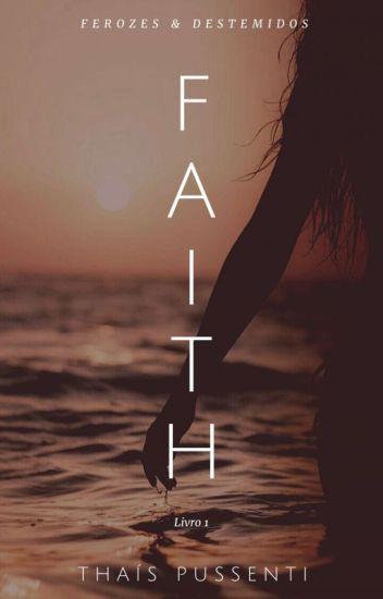 Faith - Série Ferozes & Destemidos #1 (COMPLETO)