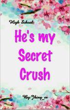 High School: He's my Secret Crush  by Jhing_er
