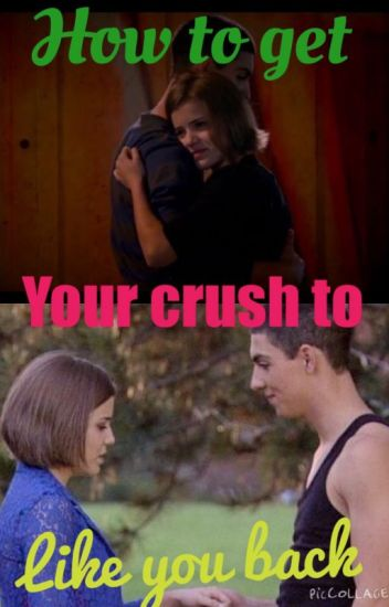 how to get your girl crush to like you