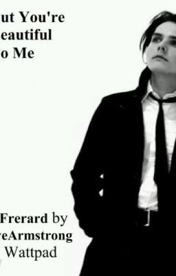 But You're Beautiful to me (Frerard)