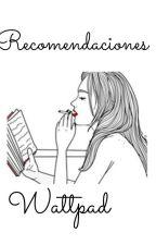 Recomendaciones De Wattpad by SophiaGMH2