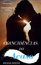 Coincidências Do Acaso.  Trilogia Coincidências : Livro #1 by MilenaRocha139