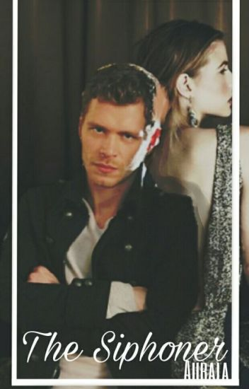 The Siphoner  (Aura Parker, Niklaus Mikaelson) #Wattys2016