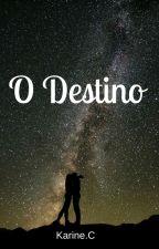 O DESTINO (Concluído) by KaahCrisostomo