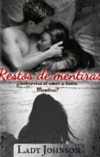Restos de Mentiras © (editando) #PremiosEDR by LoveAndStorm