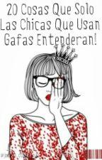 20 cosas que solo las chicas que usan gafas ENTENDERAN by josefa_constanza