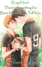 {KageHina} There's Something I've Been Meaning To Tell You by AnimeFrayBear