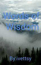 Words of Wisdom by ivettsy