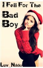 I Fell For The Bad Boy by Luv_Nikki