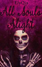 ♔ All Souls Alight ♔ by ElyQis