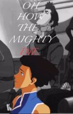 Oh How the Mighty Die (A LOK Fanfic) [Avatar: TLAB-LoK Watty Awards 2017] by avatarinthetardis