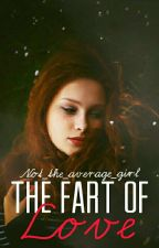 The Fart of Love - Book #1 by Not_the_average_girl