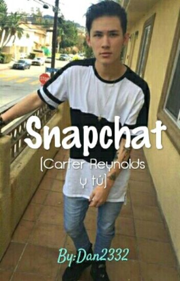 Snapchat (Carter Reynolds y tu) Libro 1