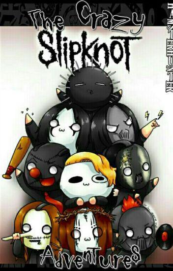 The Crazy Slipknot Adventures ♡