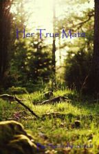 Her True Mate by Sarah_Nicole1221