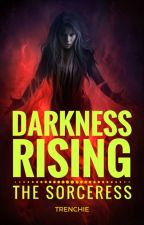 Darkness Rising: The Sorceress by Trenchie