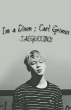 Im A Dixon [Carl Grimes] ¡CANCELADA! by -TAEGUCCIBOI
