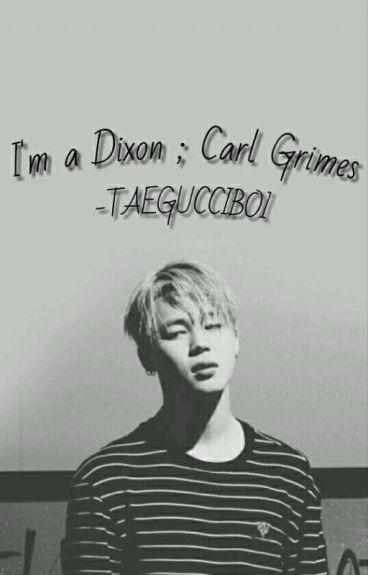 Im A Dixon [Carl Grimes]