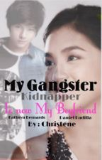 My Gangster Kidnapper Is Now My Boyfriend by Christene15