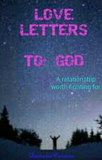 Love letters to God by DamarisCarreno