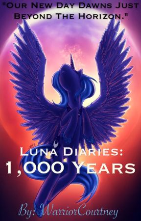 MLP Luna Diaries: 1,000 Years by WarriorCourtney