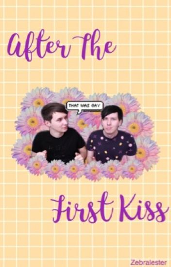 After The First Kiss || Phan