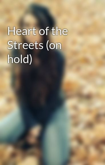 Heart of the Streets (on hold) by xoxosbella