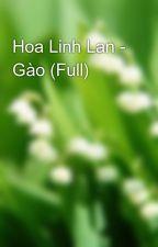 Hoa Linh Lan - Gào (Full) by BienTroiMenhMong