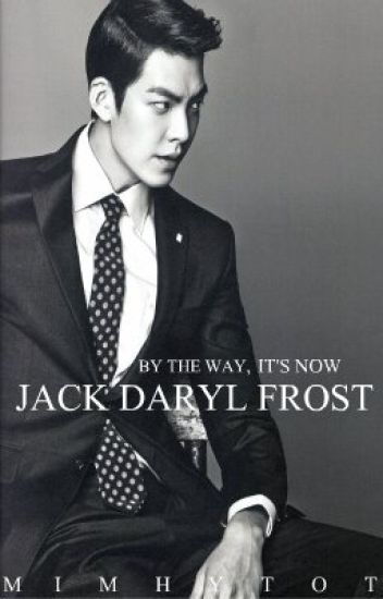 BY THE WAY, IT'S NOW JACK DARYL FROST