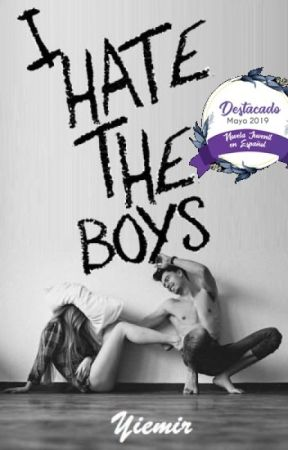 I Hate the Boys (#1 Odio a los chicos) by Yiemir_Yiemir