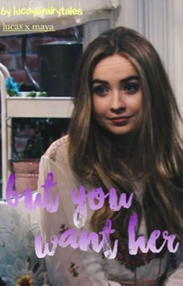 but you want her » lucaya