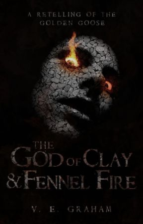 The God of Clay and Fennel Fire: A Retelling of The Golden Goose by VEGraham