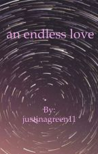An Endless Love by justinagreen11