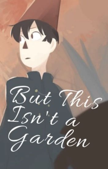 ┏but this isn't a garden | Wirt x Reader┓