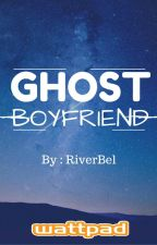 Ghost Boyfriend (SS-Completed) by rxxysxbxl