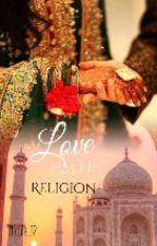 LOVE HAS NO RELIGION {Book 1 Complete} by nabila_12