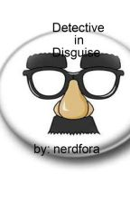 Detective in Disguise by nerdfora