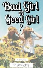 BAD GIRL OR GOOD GIRL? by krystalights