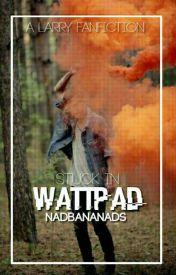 Stuck in wattpad •ls• by nadbananads